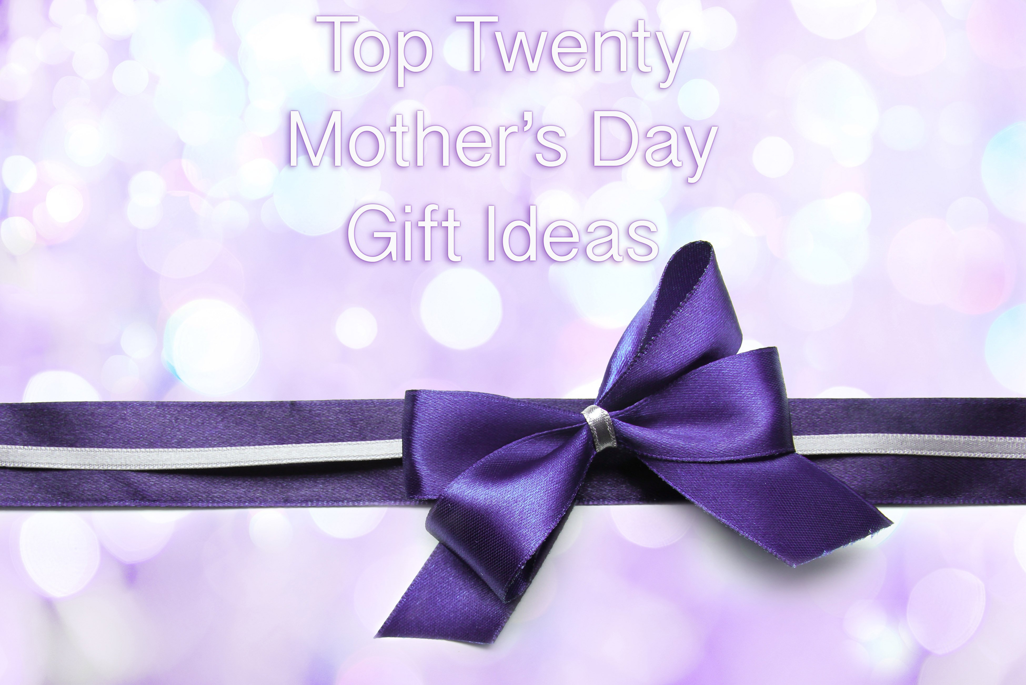 Top Twenty Mother's Day Gift Ideas