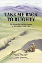 Take Me Back To Blighty - the diary of a Machine-gunner in Macedonia 1916-19