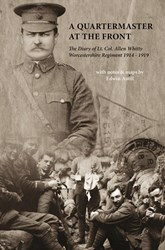 A Quartermaster at the Front: The Diary of Lt. Col. Allen Whitty Worcestershire Regiment 1914 - 1919 (Paperback)