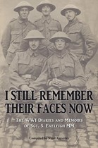 I Still Remember Their Faces Now - The WWI Diaries and Memoirs of Sgt. S. Eveleigh MM