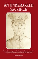 An Unremarked Sacrifice - An Old Contemptible at the Front 1914