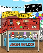 Invent To Learn - Guide to Fun Classroom Projects